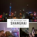 Für 48 h nach Shanghai: Warum ich mir das antu´.